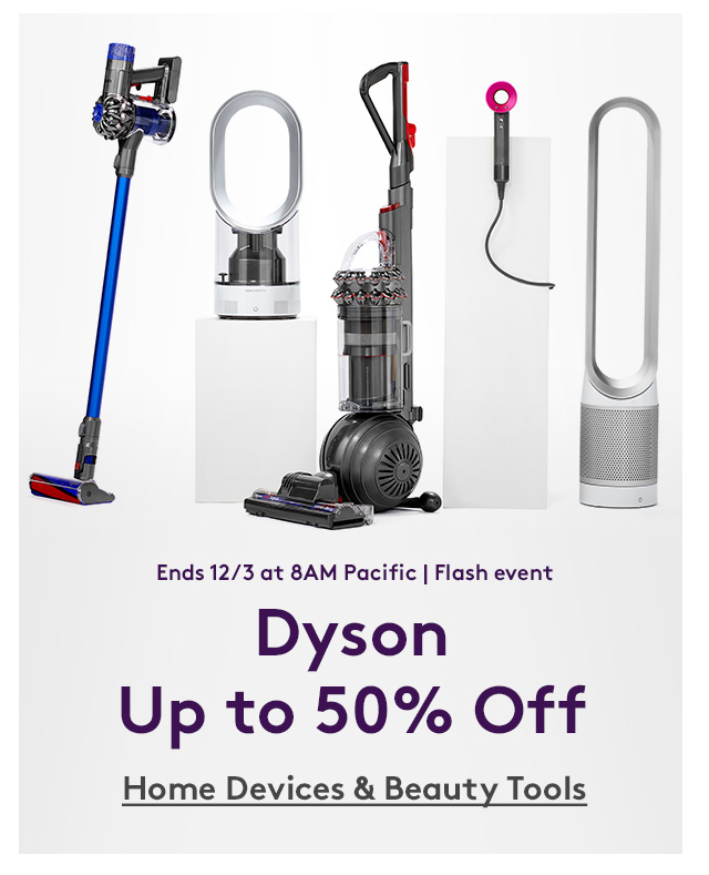Ends 12/3 at 8AM Pacific | Flash event | Dyson | Up to 50% Off | Home Devices & Beauty Tools