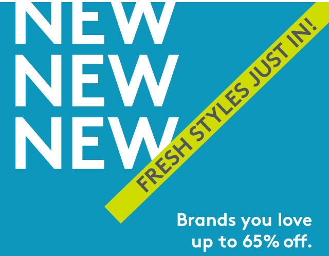 New | Fresh styles just in! | Brands you love up to 65% off.