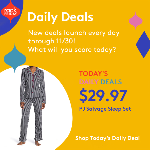 Rack Friday | Daily Deals | New. deals launch every day through 11/30! What will you score today? | Today's daily deals $29.97 PJ Salvage Sleep Set | Shop Today's Daily. Deal