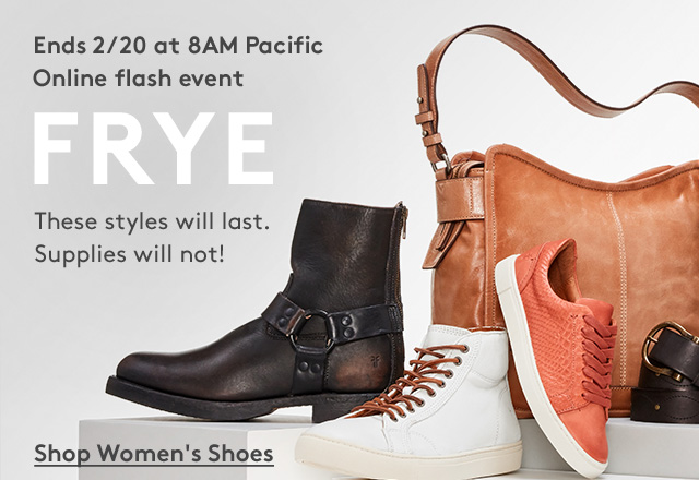 Ends 2/20 at 8AM Pacific | Online Flash Event | FRYE | These styles will last. Supplies will not! | Shop Women's Shoes