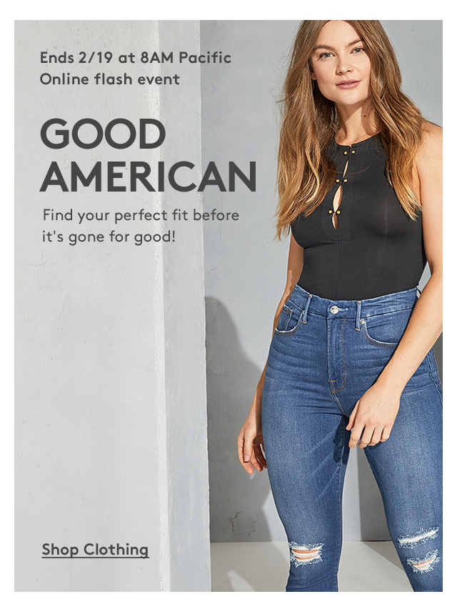 Ends 2/19 at 8AM Pacific | Online Flash Event | Good American | Find your perfect fit before it's gone for good! | Shop Clothing