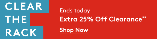 Clear the Rack | Ends today | Extra 25% Off Clearance** | Shop Now